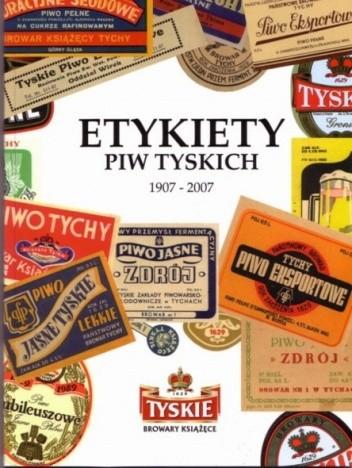 Okładka książki Etykiety piw tyskich 1907 - 2007