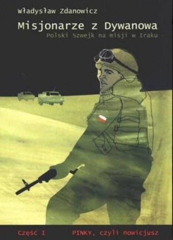 Okładka książki Misjonarze z Dywanowa czyli Polski Szwejk na misji w Iraku  cz. 1 - Pinky, czyli nowicjusz