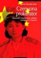 Czerwona prokurator. Opowieść o przemocy, władzy i korupcji w Chinach
