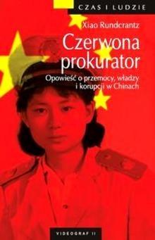 Okładka książki Czerwona prokurator. Opowieść o przemocy, władzy i korupcji w Chinach