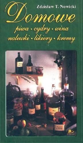 Okładka książki Domowe piwa, cydry, wina, nalewki, likiery, kremy