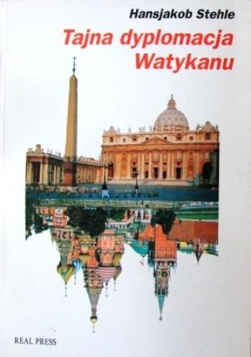 Okładka książki Tajna dyplomacja Watykanu: papiestwo wobec komunizmu (1917-1991)