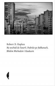 Okładka książki Na wschód do Tatarii. Podróże po Bałkanach, Bliskim Wschodzie i Kaukazie