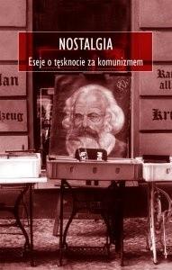 Okładka książki Nostalgia. Eseje o tęsknocie za komunizmem