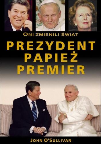 Okładka książki Prezydent, papież, premier: oni zmienili świat