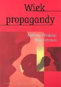 Okładka książki Wiek propagandy. Używanie i nadużywanie perswazji na co dzień