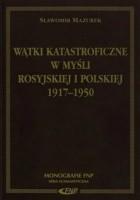 Wątki katastroficzne w myśli rosyjskiej i polskiej 1917-1950