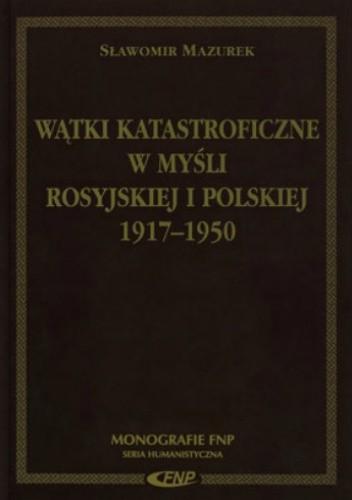Okładka książki Wątki katastroficzne w myśli rosyjskiej i polskiej 1917-1950