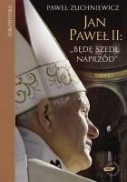 Jan Paweł II. Będę szedł naprzód