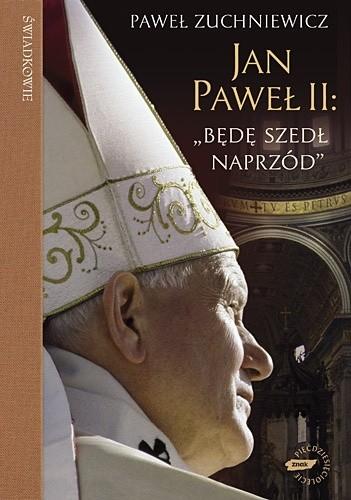 Okładka książki Jan Paweł II. Będę szedł naprzód