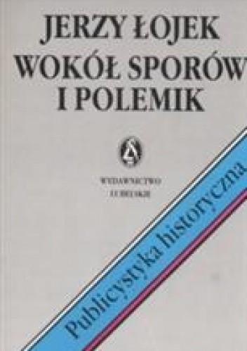 Okładka książki Wokół sporów i polemik. Publicystyka historyczna