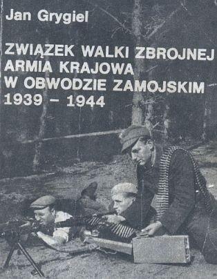 Okładka książki Związek Walki Zbrojnej, Armia Krajowa w obwodzie zamojskim 1939-1944. Szkice, wspomnienia, dokumenty
