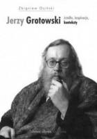 Jerzy Grotowski. Źródła, inspiracje, konteksty