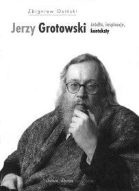 Okładka książki Jerzy Grotowski. Źródła, inspiracje, konteksty