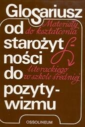 Okładka książki GLOSARIUSZ od starożytności do pozytywizmu. Materiały do kształcenia literackiego w szkole średniej.