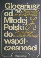 GLOSARIUSZ od Młodej Polski do współczesności. Materiały do kształcenia literackiego w szkole średniej