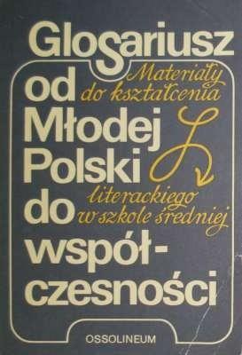 Okładka książki GLOSARIUSZ od Młodej Polski do współczesności. Materiały do kształcenia literackiego w szkole średniej