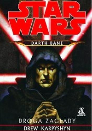 Okładka książki Darth Bane: Droga zagłady