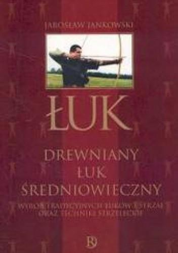 Okładka książki Łuk. Drewniany łuk Średniowieczny
