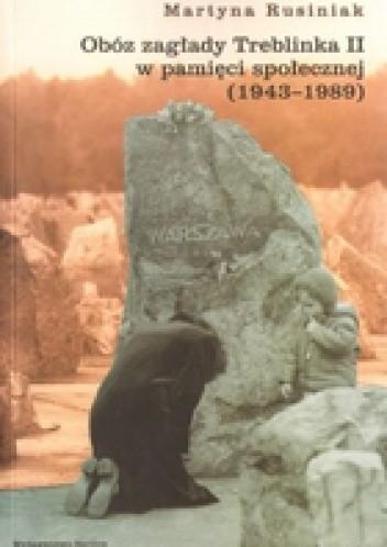 Okładka książki Obóz zagłady Treblinka II w pamięci społecznej (1943-1989)