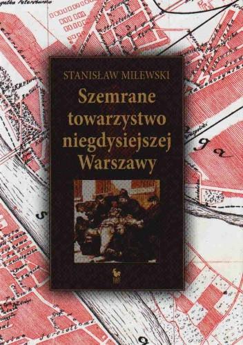 Okładka książki Szemrane towarzystwo niegdysiejszej Warszawy