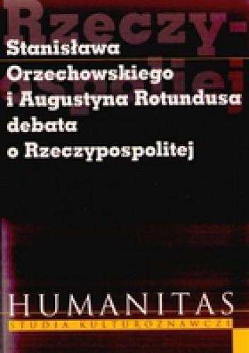 Okładka książki Stanisława Orzechowskiego I Augustyna Rotundusa Debata O Rzeczypospolitej