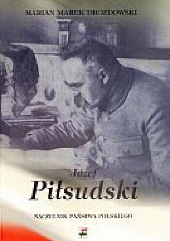 Okładka książki Józef Piłsudski Naczelnik Państwa Polskiego 14 XI 1918 - 14 XII 1922