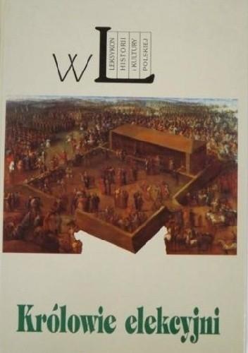 Okładka książki Królowie elekcyjni leksykon historii i kultury polskiej