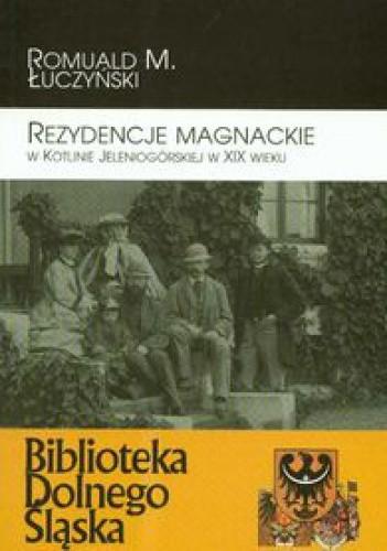 Okładka książki Rezydencje magnackie w Kotlinie Jeleniogórskiej w XIX w.