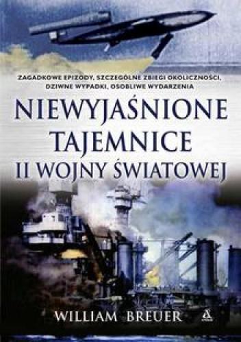 Okładka książki Niewyjaśnione tajemnice II wojny światowej