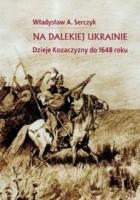 Na dalekiej Ukrainie. Dzieje Kozaczyzny do 1648 roku