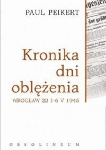 Okładka książki Kronika dni oblężenia Wrocław 22 I-6 V 1945
