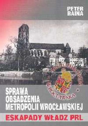 Okładka książki Sprawa obsadzenia metropolii wrocławskiej. Eskapady władz PR