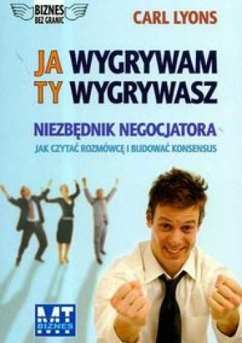 Okładka książki Ja wygrywam ty wygrywasz Niezbędnik negocjatora