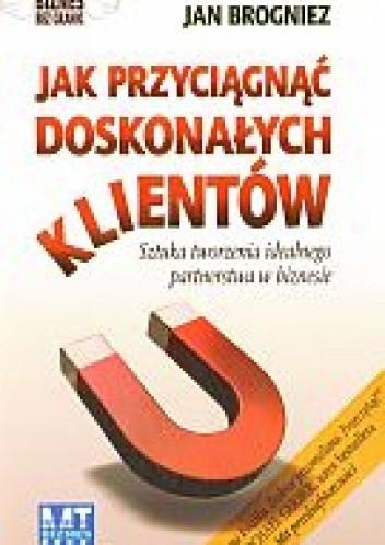 Okładka książki Jak przyciągnąć doskonałych klientów