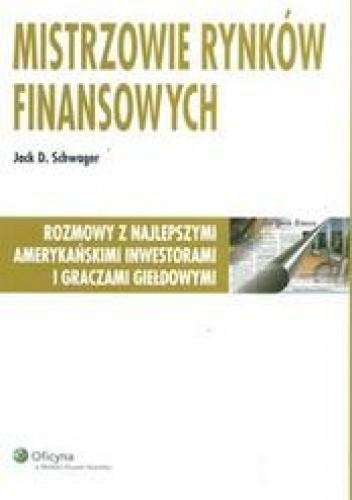 Okładka książki Mistrzowie rynków finansowych. /Rozmowy z najlepszymi amerykańskimi inwestorami i graczami giełd