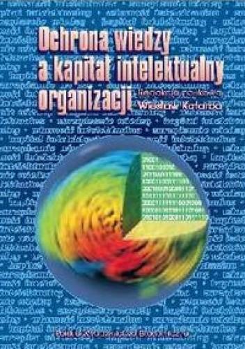 Okładka książki Ochrona wiedzy a kapitał intelektualny organizacji