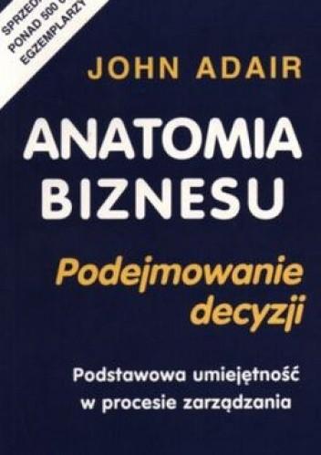 Okładka książki Anatomia biznesu. Podejmowanie decyzji