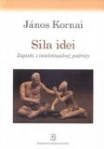 Okładka książki Siła idei. zapiski z intelektualnej podróży