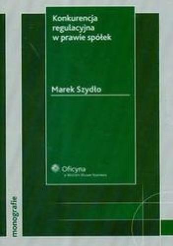 Okładka książki Konkurencja regulacyjna w sprawie spółek /Monografie