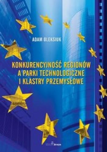Okładka książki Konkurencyjność Regionów A Parki Technologiczne I Klastry Przemysłowe