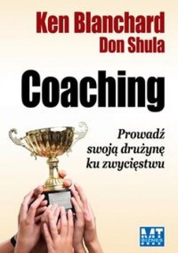 Okładka książki Coaching. Poprowadź Swoją Drużynę Ku Zwycięstwu