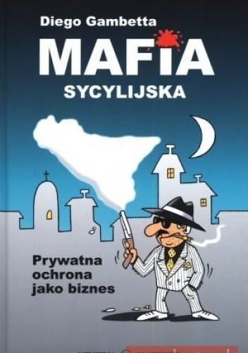 Okładka książki Mafia Sycylijska. Prywatna Ochrona Jako Biznes