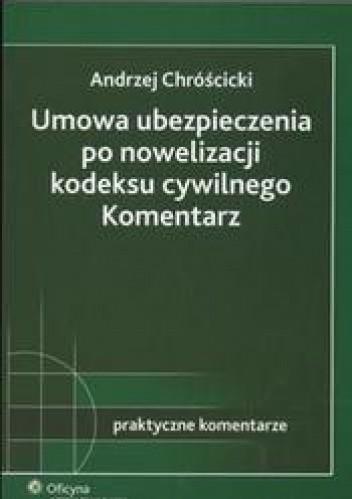 Okładka książki Umowa ubezpieczenia po nowelizacji kodeksu cywolnego Komentarz /Praktyczne komentarze