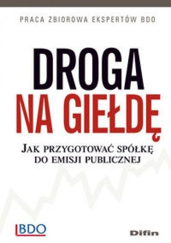 Okładka książki Droga na giełdę. Jak przygotować spółkę do emisji publicznej