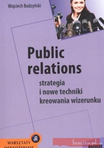 Okładka książki Public relations. Strategia i nowe techniki kreowania wizerunku