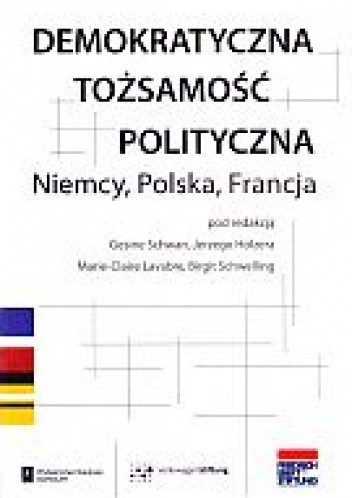 Okładka książki Demokratyczna tożsamość polityczna. Niemcy, Polska, Francja