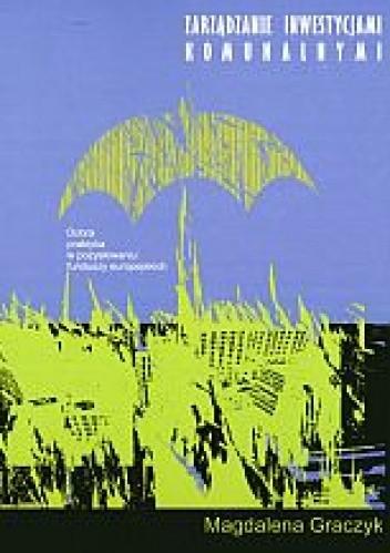 Okładka książki zarządzanie inwestycjami komunalnymi. Dobra praktyka w pozyskiwaniu funduszy europejskich