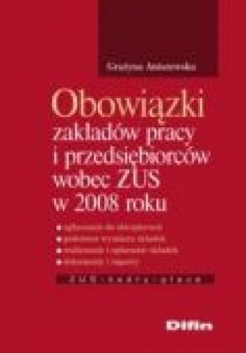 Okładka książki Obowiązki zakładów pracy i przedsiębiorców wobec zUS w 2008 roku