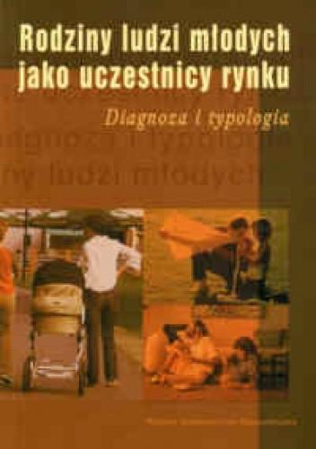 Okładka książki Rodziny ludzi młodych jako uczestnicy rynku. Diagnoza i typologia